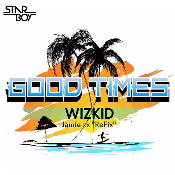 DOWNLOAD: Wizkid – Good Times (Jamie xx Refix) - NaijaVibes